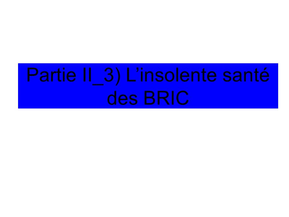 Partie II_3) Linsolente santé des BRIC