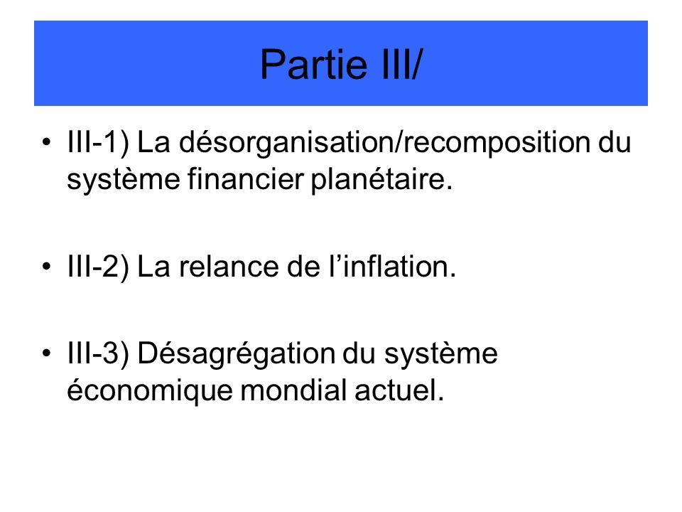Partie III/ III-1) La désorganisation/recomposition du système financier planétaire. III-2) La relance de linflation. III-3) Désagrégation du système