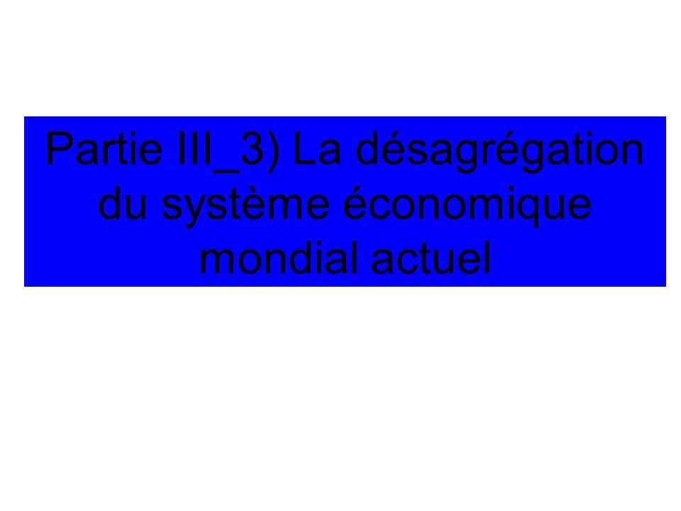 Partie III_3) La désagrégation du système économique mondial actuel