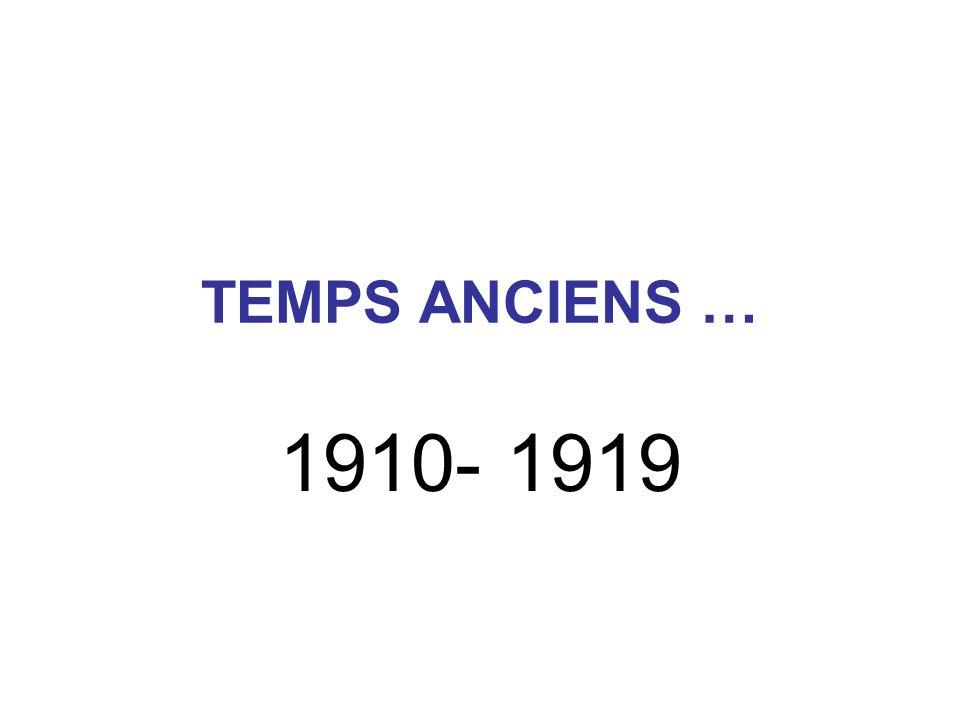 TEMPS ANCIENS … 1910- 1919