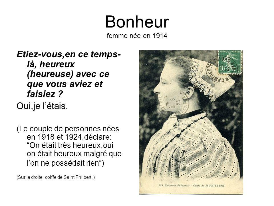 Bonheur femme née en 1914 Etiez-vous,en ce temps- là, heureux (heureuse) avec ce que vous aviez et faisiez ? Oui,je létais. (Le couple de personnes né