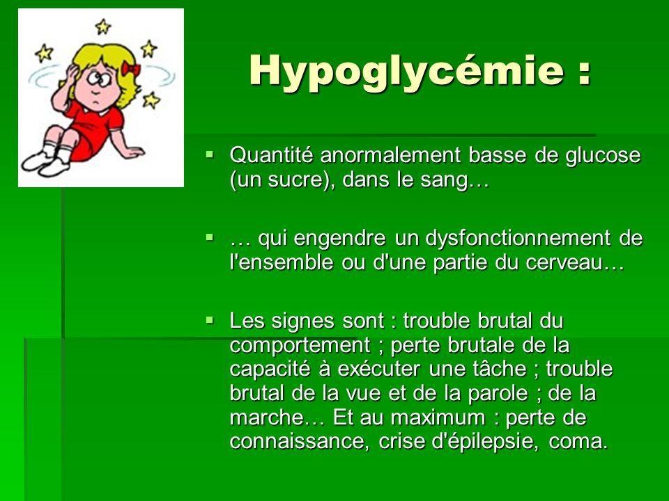 Hypoglycémie : Quantité anormalement basse de glucose (un sucre), dans le sang… Quantité anormalement basse de glucose (un sucre), dans le sang… … qui