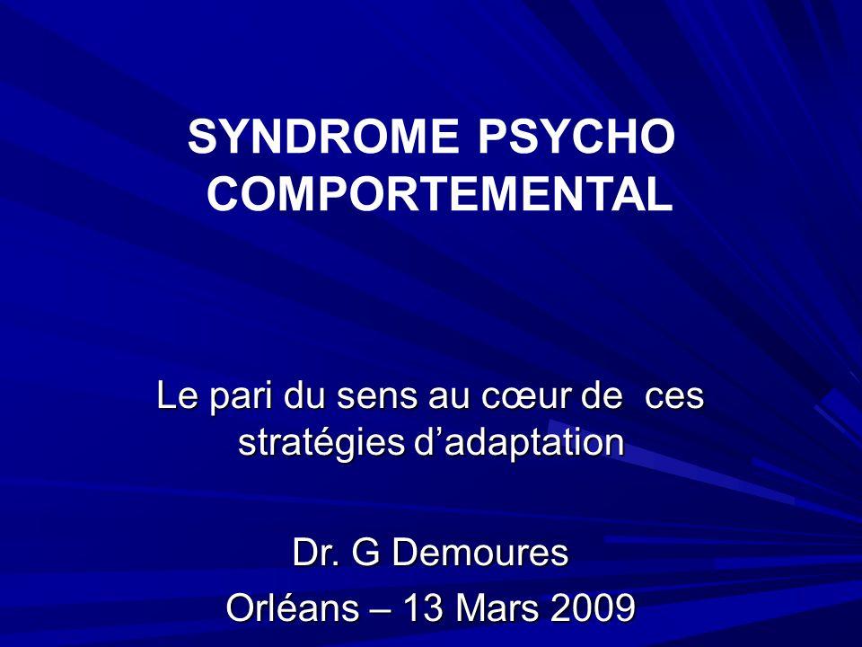 Syndromes psycho comportementaux Le pari du sens au cœur de ces stratégies dadaptation Dr.
