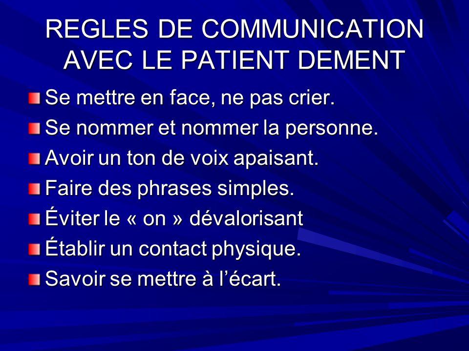 REGLES DE COMMUNICATION AVEC LE PATIENT DEMENT Se mettre en face, ne pas crier.