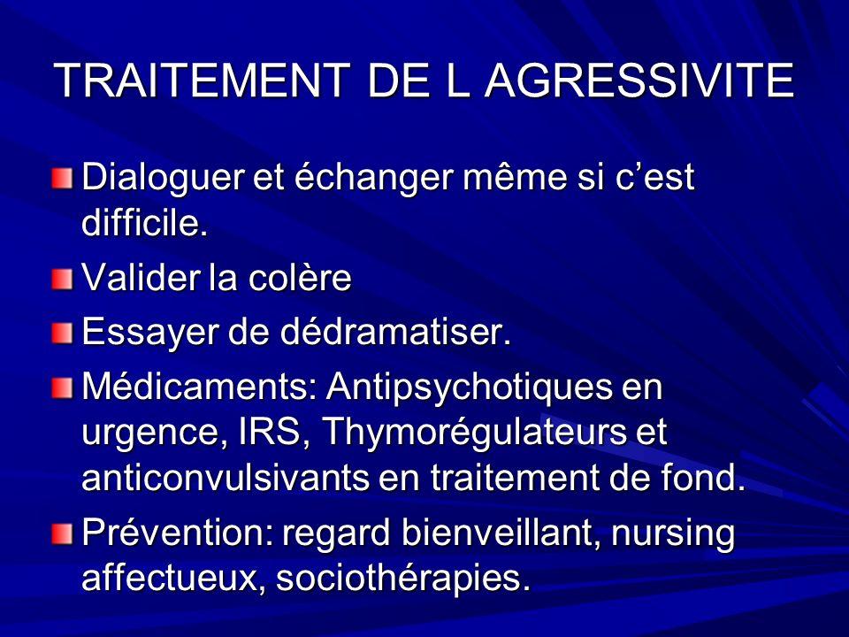 TRAITEMENT DE L AGRESSIVITE Dialoguer et échanger même si cest difficile.
