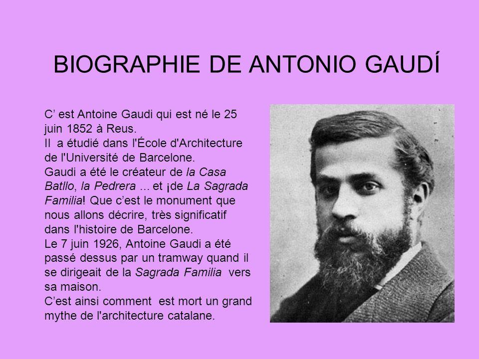 BIOGRAPHIE DE ANTONIO GAUDÍ C est Antoine Gaudi qui est né le 25 juin 1852 à Reus. Il a étudié dans l'École d'Architecture de l'Université de Barcelon