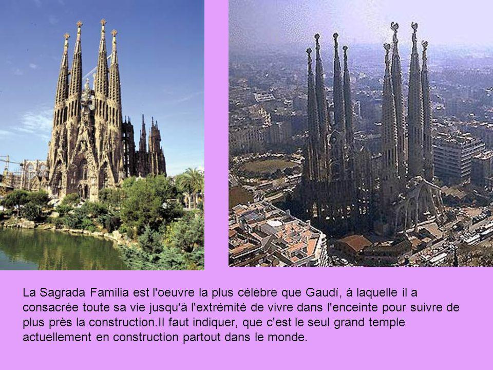 La Sagrada Familia est l'oeuvre la plus célèbre que Gaudí, à laquelle il a consacrée toute sa vie jusqu'à l'extrémité de vivre dans l'enceinte pour su