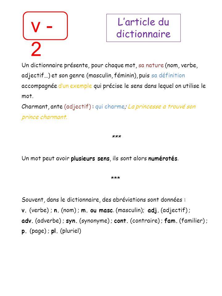 v - 2 Larticle du dictionnaire Un dictionnaire présente, pour chaque mot, sa nature (nom, verbe, adjectif…) et son genre (masculin, féminin), puis sa