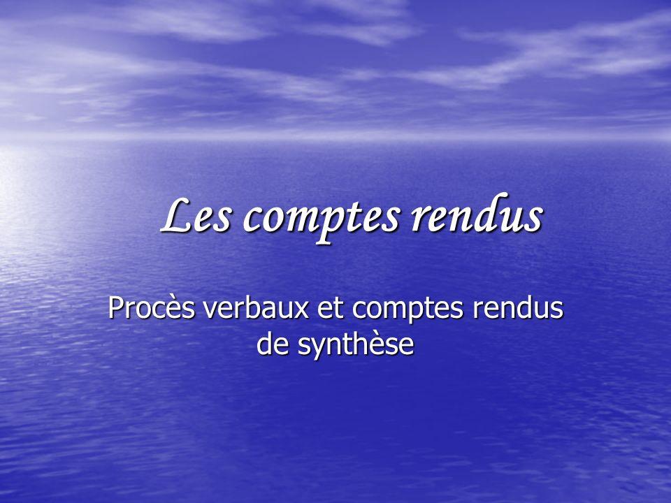 Les comptes rendus Procès verbaux et comptes rendus de synthèse