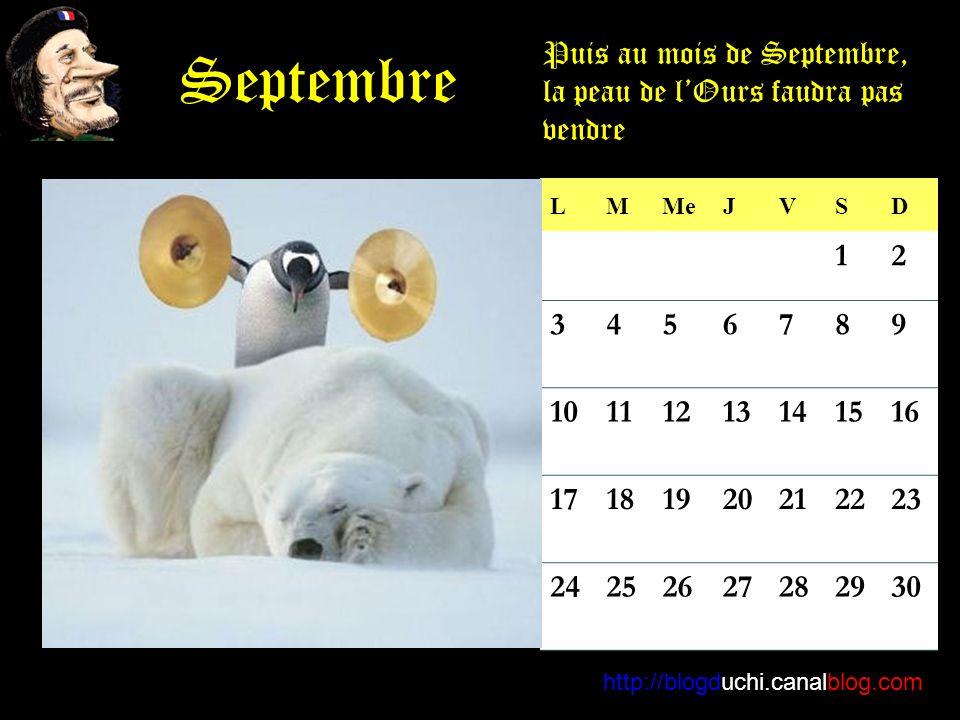 LMMeJVSD 12 3456789 10111213141516 17181920212223 24252627282930 http://blogduchi.canalblog.com Septembre Puis au mois de Septembre, la peau de lOurs faudra pas vendre