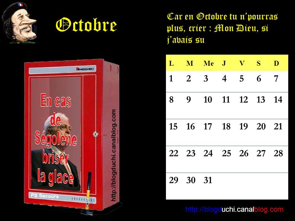 LMMeJVSD 1234567 891011121314 15161718192021 22232425262728 293031 http://blogduchi.canalblog.com Octobre Car en Octobre tu npourras plus, crier : Mon Dieu, si javais su