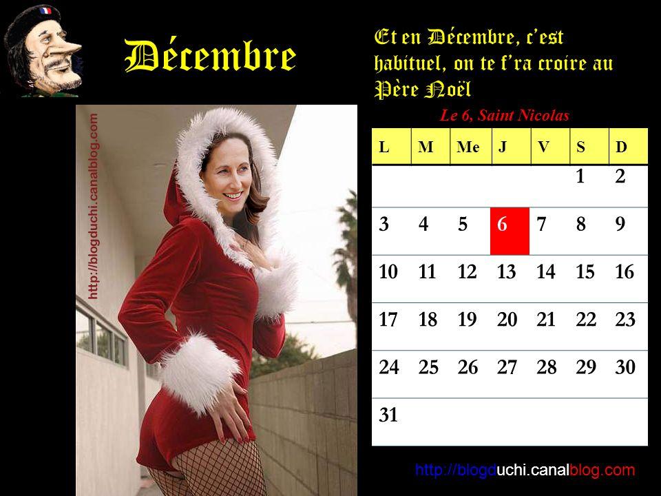 http://blogduchi.canalblog.com Décembre Et en Décembre, cest habituel, on te fra croire au Père Noël Le 6, Saint Nicolas 12 3456789 10111213141516 17181920212223 24252627282930 31 LMMeJVSD