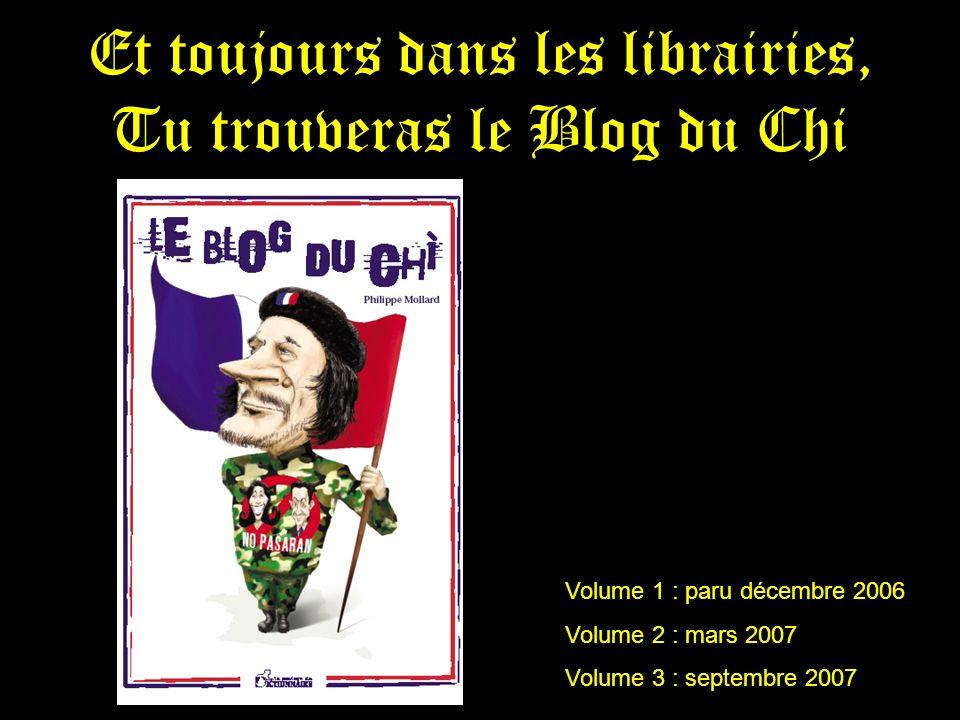 Et toujours dans les librairies, Tu trouveras le Blog du Chi Volume 1 : paru décembre 2006 Volume 2 : mars 2007 Volume 3 : septembre 2007