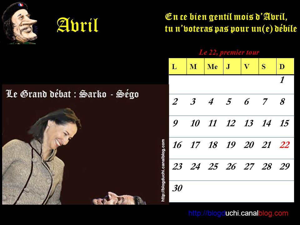 http://blogduchi.canalblog.com Avril En ce bien gentil mois dAvril, tu nvoteras pas pour un(e) débile 1 2345678 9101112131415 16171819202122 23242526272829 30 LMMeJVSD Le 22, premier tour