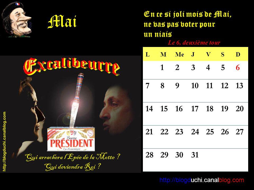LMMeJVSD 123456 78910111213 14151617181920 21222324252627 28293031 http://blogduchi.canalblog.com Mai En ce si joli mois de Mai, ne vas pas voter pour un niais Le 6, deuxième tour