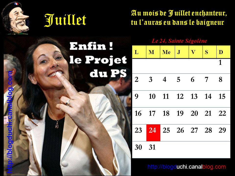 http://blogduchi.canalblog.com Juillet Au mois de Juillet enchanteur, tu lauras eu dans le baigneur Le 24, Sainte Ségolène 1 2345678 9101112131415 16171819202122 23242526272829 3031 LMMeJVSD