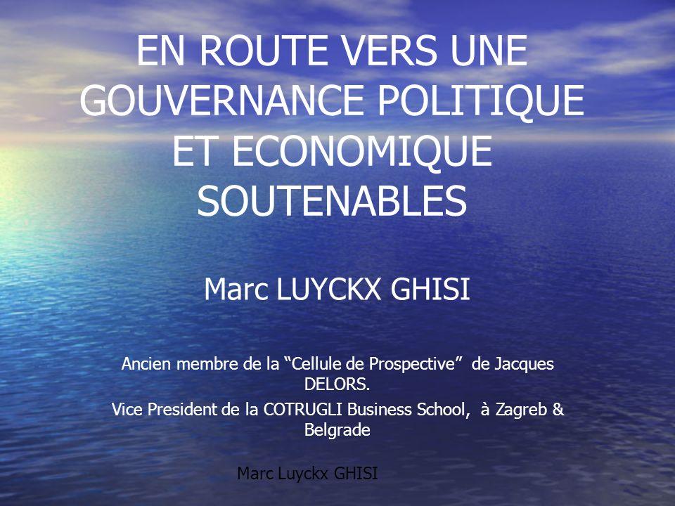 EN ROUTE VERS UNE GOUVERNANCE POLITIQUE ET ECONOMIQUE SOUTENABLES Marc LUYCKX GHISI Ancien membre de la Cellule de Prospective de Jacques DELORS. Vice