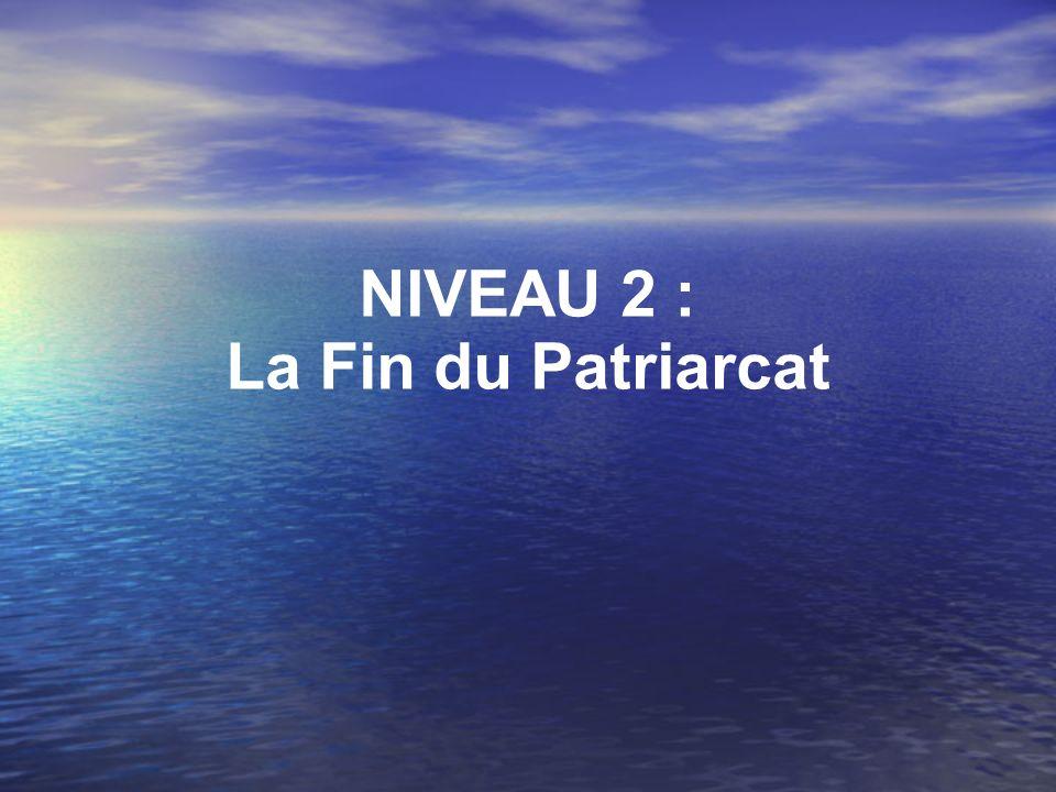 NIVEAU 2 : La Fin du Patriarcat