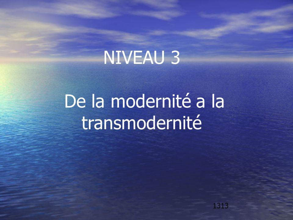 NIVEAU 3 De la modernité a la transmodernité 1313