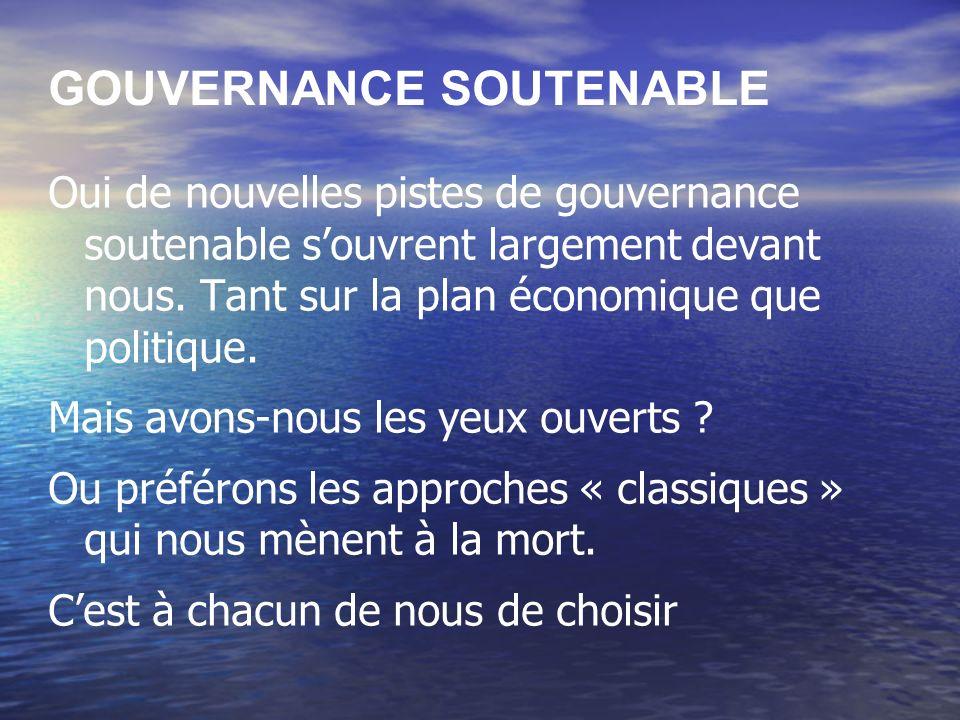 GOUVERNANCE SOUTENABLE Oui de nouvelles pistes de gouvernance soutenable souvrent largement devant nous.