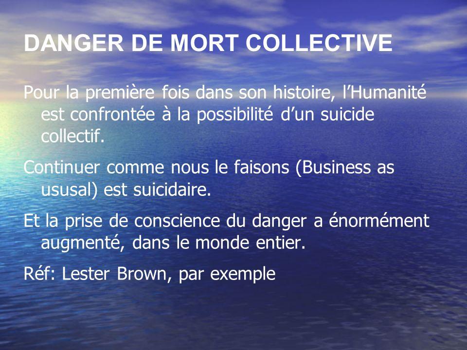 DANGER DE MORT COLLECTIVE Pour la première fois dans son histoire, lHumanité est confrontée à la possibilité dun suicide collectif.