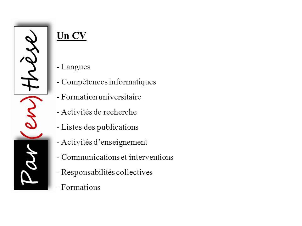 Un CV - Langues - Compétences informatiques - Formation universitaire - Activités de recherche - Listes des publications - Activités denseignement - C