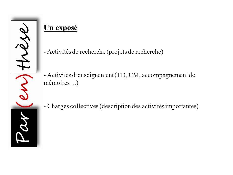 Un exposé - Activités de recherche (projets de recherche) - Activités denseignement (TD, CM, accompagnement de mémoires…) - Charges collectives (descr