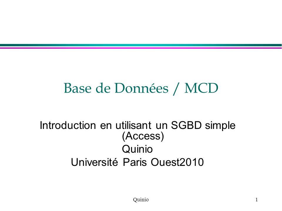 Quinio2 Gestion dun seul « ensemble » de données l 3 phases pour la création d une base »Conception PAPIER –Structure : Champ, format, contrôle, Clé »Création et Saisie –Avec le SGBD utilisé –Saisie ou migration des données »Utilisation –Requêtes simples