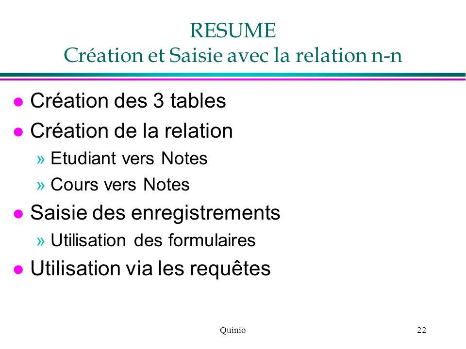 Quinio22 RESUME Création et Saisie avec la relation n-n l Création des 3 tables l Création de la relation »Etudiant vers Notes »Cours vers Notes l Sai