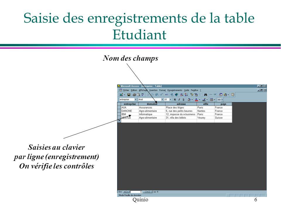 Quinio7 La table concernée Les champs désirés + les critères de sélection + l ordre du tri Utilisation de la table Etudiant : Création des requêtes