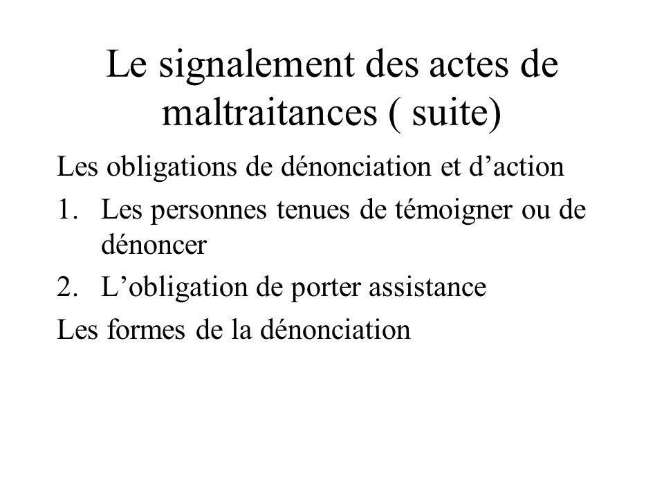Le signalement des actes de maltraitances ( suite) Les obligations de dénonciation et daction 1.Les personnes tenues de témoigner ou de dénoncer 2.Lob