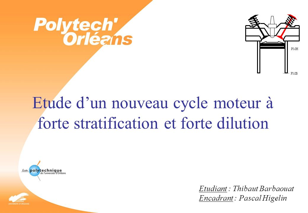 Etude dun nouveau cycle moteur à forte stratification et forte dilution Etudiant : Thibaut Barbaouat Encadrant : Pascal Higelin PMH PMB