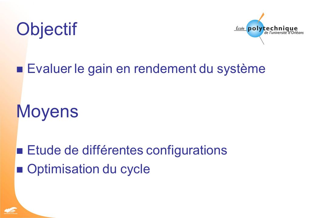 Objectif n Evaluer le gain en rendement du système n Etude de différentes configurations n Optimisation du cycle Moyens