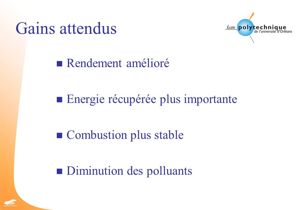Gains attendus n Rendement amélioré n Energie récupérée plus importante n Combustion plus stable n Diminution des polluants