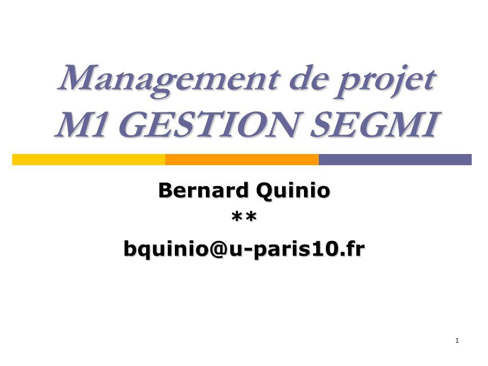 1 Management de projet M1 GESTION SEGMI Bernard Quinio **bquinio@u-paris10.fr