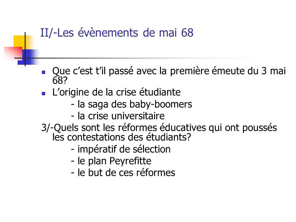 III/-LES CONSEQUENCES DE MAI 68 La construction d un centre universitaire expérimental à Vincennes qui répond à deux volontés: Volonté de placer les étudiants du baby- boom de 1942 Volonté d apaiser la révolte étudiante