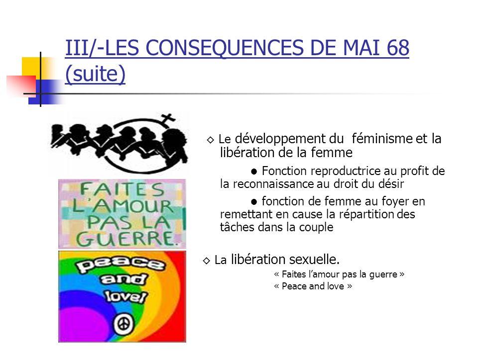 III/-LES CONSEQUENCES DE MAI 68 Apparition de nouvelles valeurs Lévolution de la pédagogie scolaire: Lélève devient sujet pouvant intervenir dans la pédagogie dont il est objet.