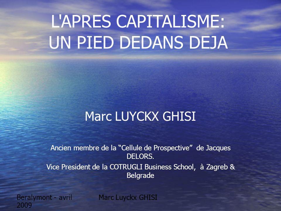 Marc Luyckx GHISIBeralymont - avril 2009 L APRES CAPITALISME: UN PIED DEDANS DEJA Marc LUYCKX GHISI Ancien membre de la Cellule de Prospective de Jacques DELORS.