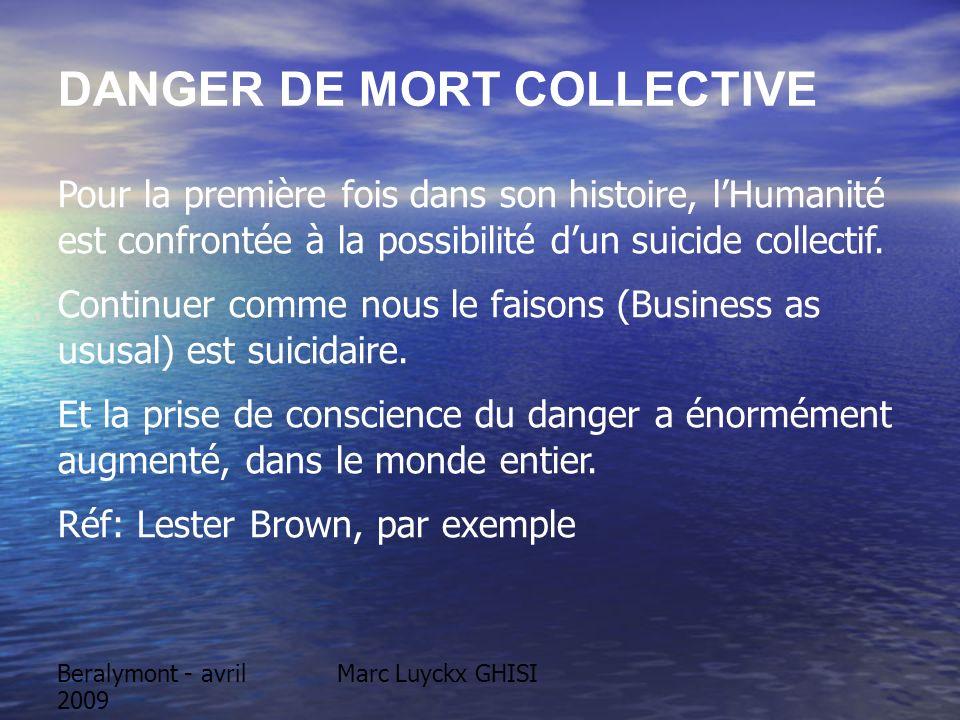 Beralymont - avril 2009 Marc Luyckx GHISI DANGER DE MORT COLLECTIVE Pour la première fois dans son histoire, lHumanité est confrontée à la possibilité dun suicide collectif.