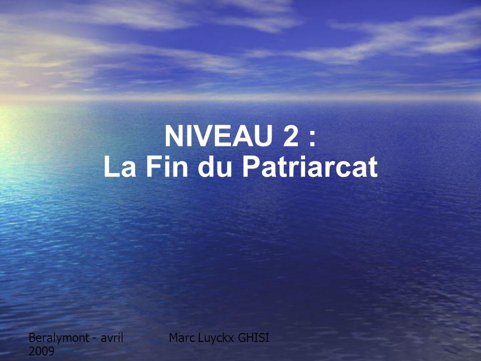 Beralymont - avril 2009 Marc Luyckx GHISI NIVEAU 2 : La Fin du Patriarcat