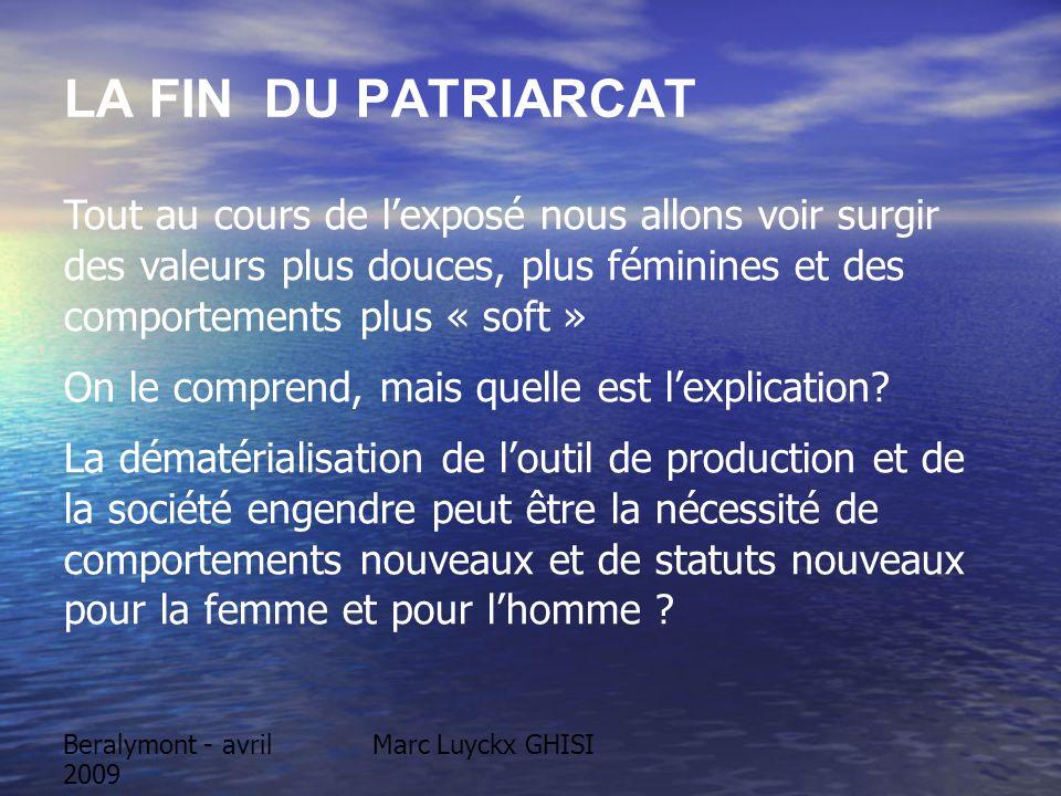 Beralymont - avril 2009 Marc Luyckx GHISI LA FIN DU PATRIARCAT Tout au cours de lexposé nous allons voir surgir des valeurs plus douces, plus féminine