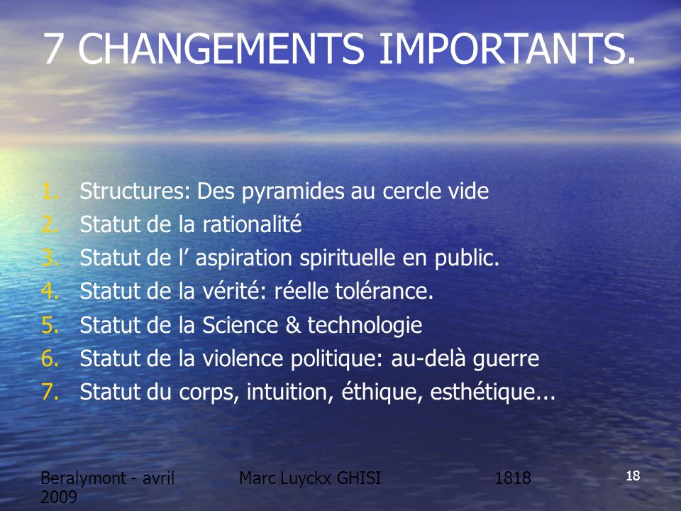 Beralymont - avril 2009 Marc Luyckx GHISI 18 7 CHANGEMENTS IMPORTANTS.