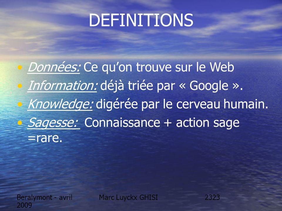 Beralymont - avril 2009 Marc Luyckx GHISI DEFINITIONS Données: Ce quon trouve sur le Web Information: déjà triée par « Google ». Knowledge: digérée pa