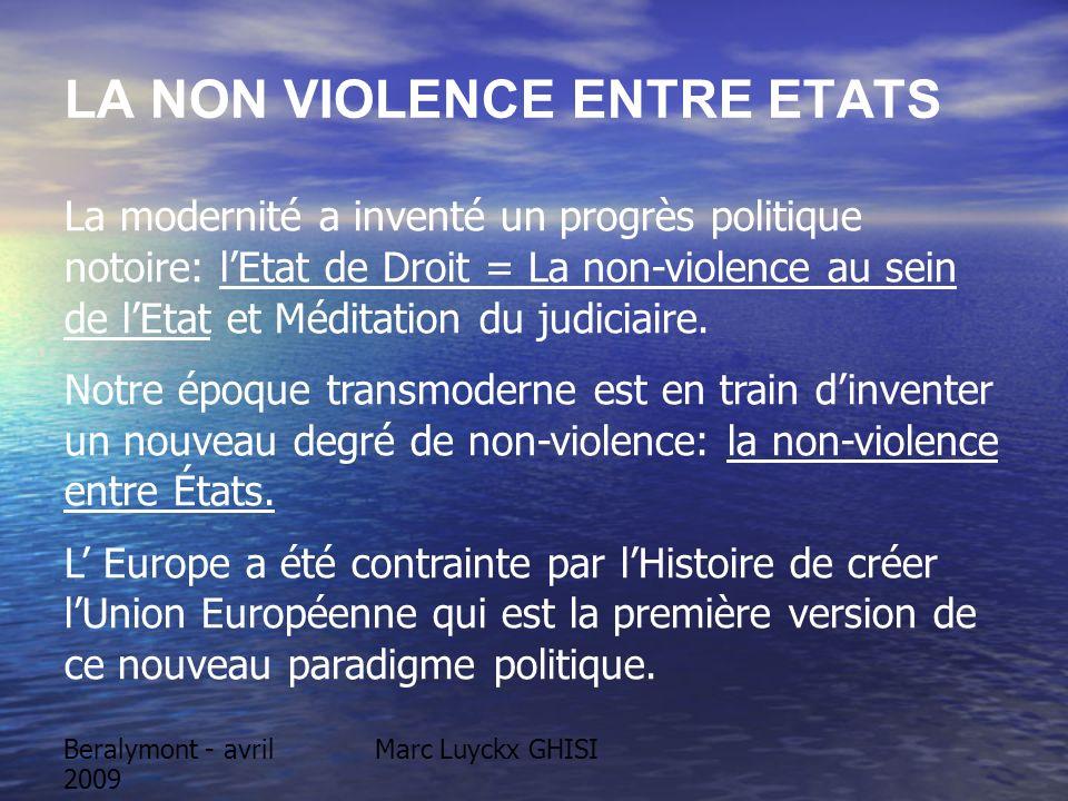 Beralymont - avril 2009 Marc Luyckx GHISI LA NON VIOLENCE ENTRE ETATS La modernité a inventé un progrès politique notoire: lEtat de Droit = La non-vio