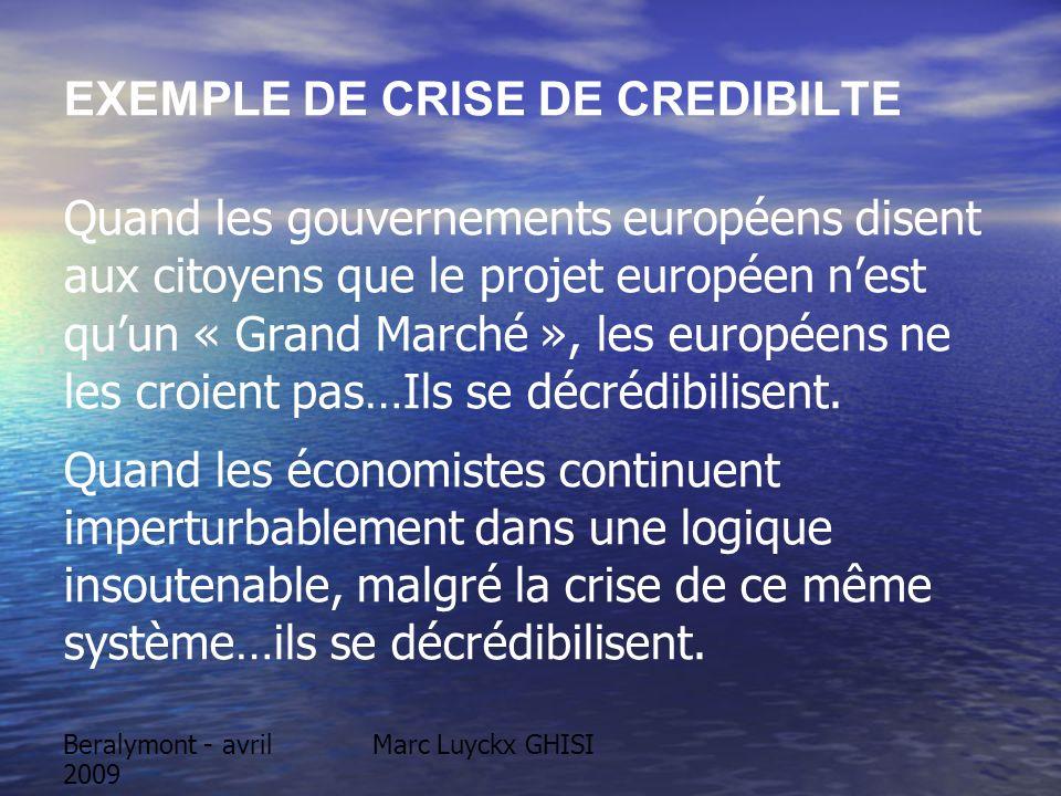 Beralymont - avril 2009 Marc Luyckx GHISI EXEMPLE DE CRISE DE CREDIBILTE Quand les gouvernements européens disent aux citoyens que le projet européen nest quun « Grand Marché », les européens ne les croient pas…Ils se décrédibilisent.