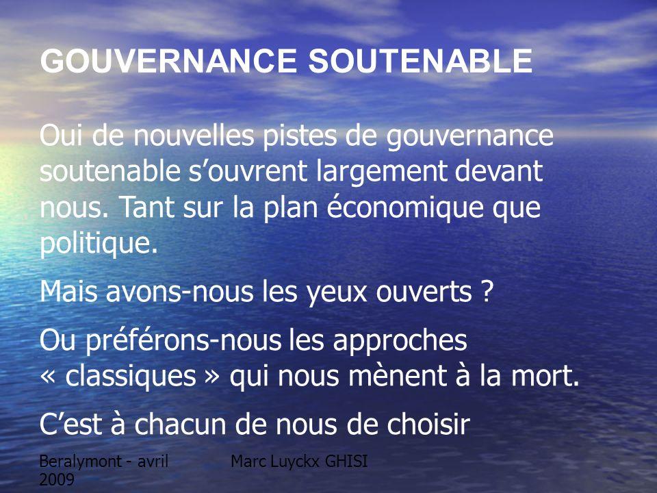 Beralymont - avril 2009 Marc Luyckx GHISI GOUVERNANCE SOUTENABLE Oui de nouvelles pistes de gouvernance soutenable souvrent largement devant nous. Tan