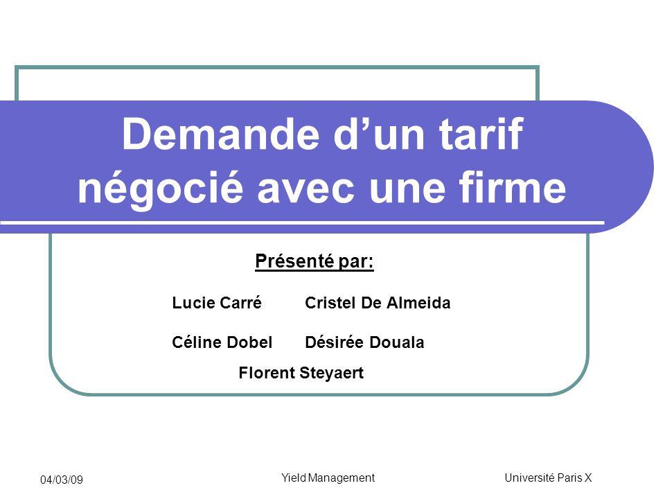Yield Management 04/03/09 Université Paris X Demande dun tarif négocié avec une firme Présenté par: Lucie CarréCristel De Almeida Céline DobelDésirée