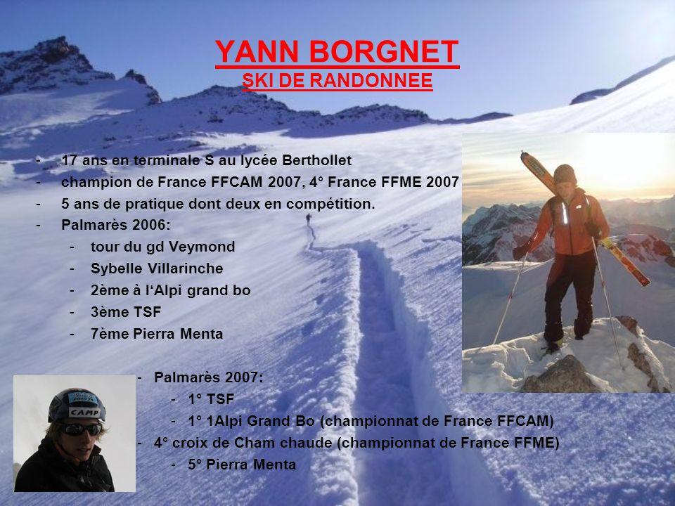 YANN BORGNET SKI DE RANDONNEE -17 ans en terminale S au lycée Berthollet -champion de France FFCAM 2007, 4° France FFME 2007 -5 ans de pratique dont d