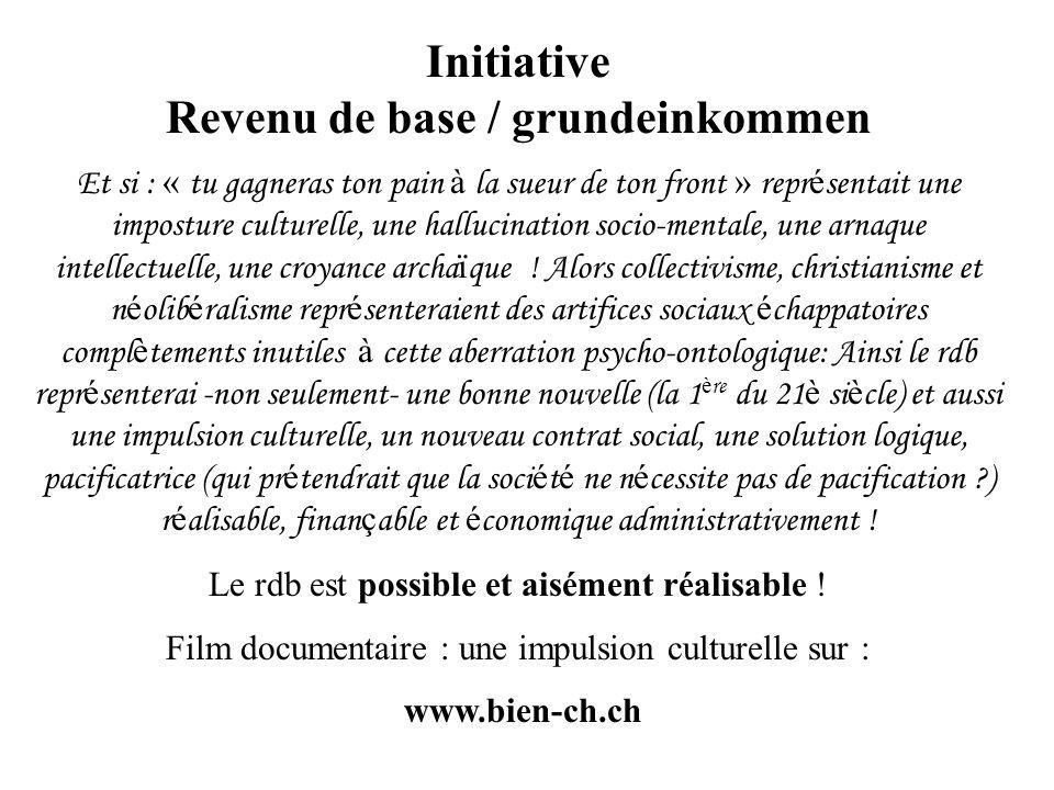 Initiative Revenu de base / grundeinkommen Et si : « tu gagneras ton pain à la sueur de ton front » repr é sentait une imposture culturelle, une hallu