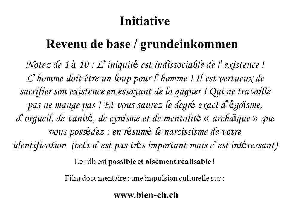 Initiative Revenu de base / grundeinkommen Notez de 1 à 10 : L iniquit é est indissociable de l existence ! L homme doit être un loup pour l homme ! I